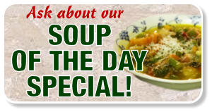 Ask about our SOUP OF THE DAY SPECIAL!